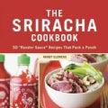"The Sriracha Cookbook: 50 ""Rooster Sauce"" Recipes That Pack a Punch (Hardcover)"