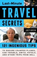 Last-Minute Travel Secrets: 121 Ingenious Tips to Endure Cramped Planes, Car Trouble, Awful Hotels, and Other Tri... (Paperback)