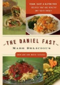 The Daniel Fast Made Delicious: Dairy-Free, Gluten-Free, & Vegan Recipes That Are Healthy and Taste Great! (Paperback)