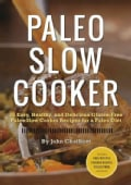 Paleo Slow Cooker: 75 Easy, Healthy, and Delicious Gluten-Free Paleo Slow Cooker Recipes for a Paleo Diet (Paperback)