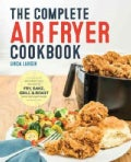 The Complete Air Fryer Cookbook: Amazingly Easy Recipes to Fry, Bake, Grill, and Roast with Your Air Fryer (Paperback)