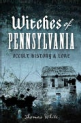 Witches of Pennsylvania: Occult History & Lore (Paperback)