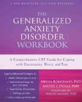 The Generalized Anxiety Disorder Workbook: A Comprehensive CBT Guide for Coping With Uncertainty, Worry, and Fear (Paperback)