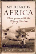 My Heart Is Africa: Three Years With The Flying Doctors (Paperback)