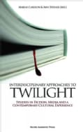 Interdisciplinary Approaches to Twilight: Studies in Fiction, Media, and a Contemporary Cultural Experience (Hardcover)