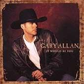 Gary Allan - It Would Be You