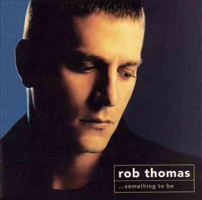 Rob Thomas - Something To Be