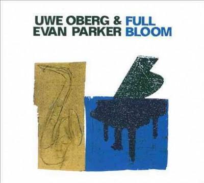 Uwe Oberg - Uwe Oberg & Evan Parker: Full Bloom
