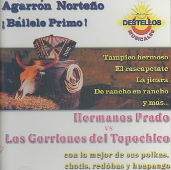 Los Hermanos Prado/Los Gorriones Del Topo Chico - Agarron Norteno, Bailele Primo