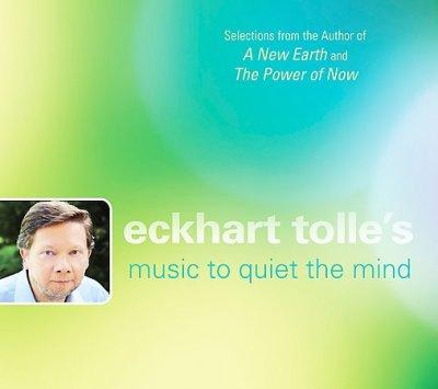 Eckhart Tolle - Eckhart Tolle's Music to Quiet The Mind
