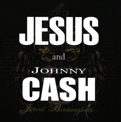 Jarrod Birmingham - Jesus and Johnny Cash