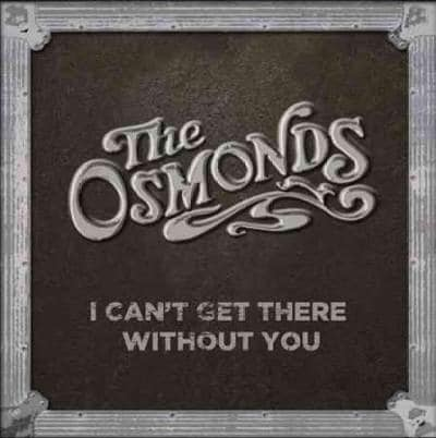 Osmonds - Can't Get There Without You