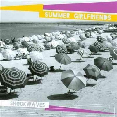 Summer Girlfriends - Shockwaves