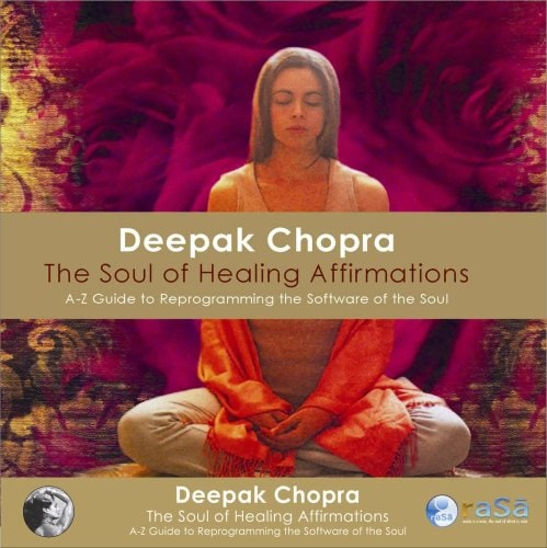 Deepak Chopra - The Soul of Healing Affirmations: A-Z Guide to Reprogramming the Software of the Soul
