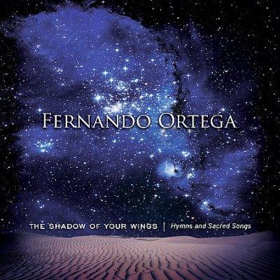 Fernando Ortega - The Shadow of Your Wings: Hymns and Sacred Songs