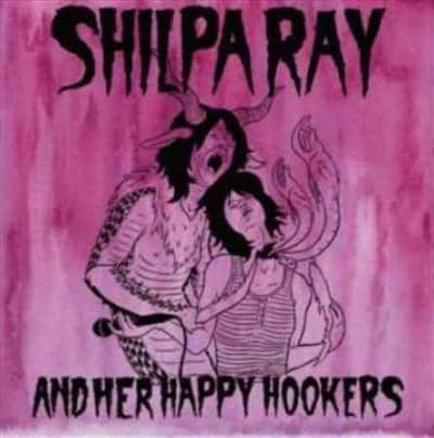 Shilpa & Her Happy Hookers Ray - Teenage And Torture