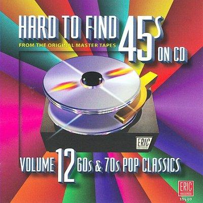 Various - Hard To Find 45s On CD Volume 12 (60s & 70s Pop Classics)