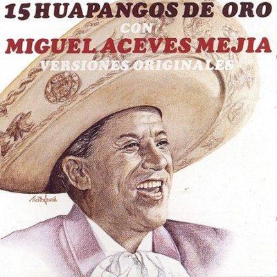 Miguel Aceves Mejia - 15 Huapangos De Oro