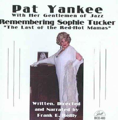 Pat Yankee - Remembering Sophie Tucker the Last of the Red-Hot Mamas