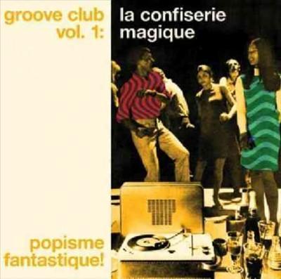 Various - Groove Club Vol. 1: La Confiserie Magique Popisme Fantastique!