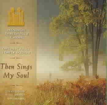 Mormon Tabernacle Choir - Then Sings My Soul