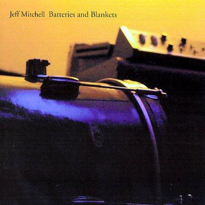 Jeff Mitchell - Batteries and Blankets