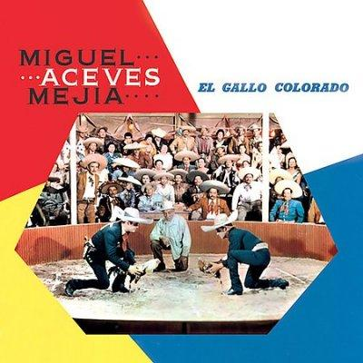 Miguel Aceves Mejia - El Gallo Coloradofamosos