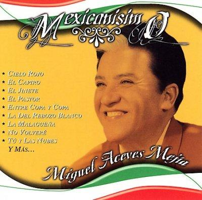 Miguel Aceves Mejia - Mexicanisimo