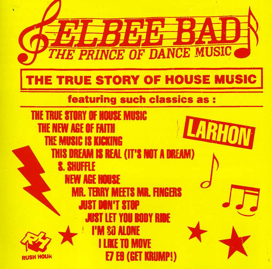 Elbee Bad - The Prince Of Dance Music: The True Story Of House Music
