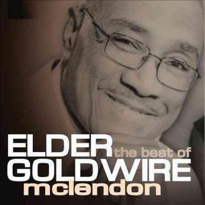 Goldwire Elder McLendon - Best Of Elder Goldwire McLendon