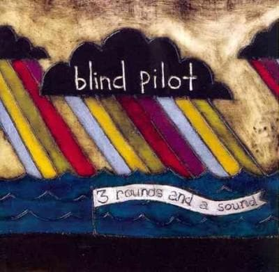 Blind Pilot - 3 Rounds & A Sound