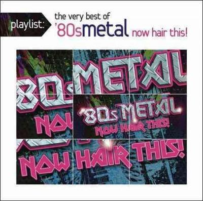 Various - Playlist: The Very Best of '80s Metal: Now Hair This!