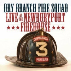 Dry Branch Fire Squad - Live At The Newburyport Firehouse (Parental Advisory)