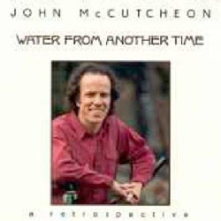 John McCutcheon - Water from Another Time