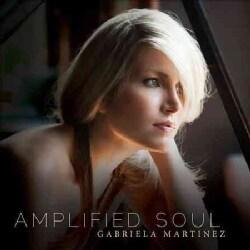 Gabriela Martinez - Amplified Soul
