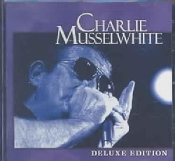 Charlie Musselwhite - Charlie Musselwhite: Deluxe Edition