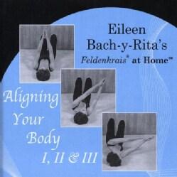 EILEEN BACH - FELDENKRAIS AT HOME-ALIGNING YOUR BODY 1 2 & 3