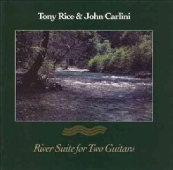 Tony Rice/J Carlini - River Suite for Two Guitars