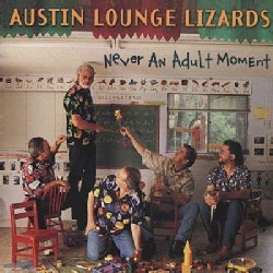 Austin Lounge Lizards - Never an Adult Moment