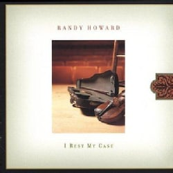 Randy Howard - I Rest My Case