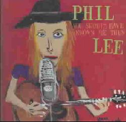 Phil Lee - You Should Have Known ME Then