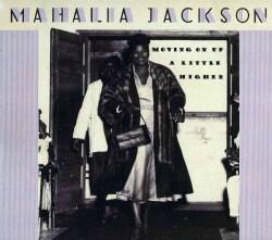 Mahalia Jackson - Moving Up a Little Higher