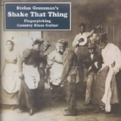 Stefan Grossman - Shake That Thing:Fingerpicking Countr