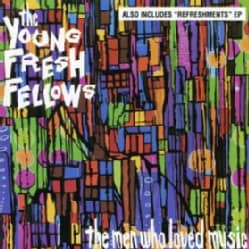 Young Fresh Fellows - Men Who Loved Music