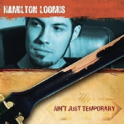 Hamilton Loomis - Ain't Just Temporary