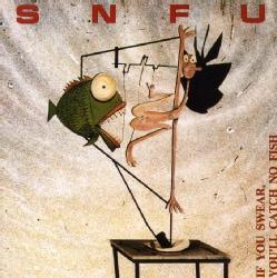SNFU - If You Swear You'll Catch No Fish