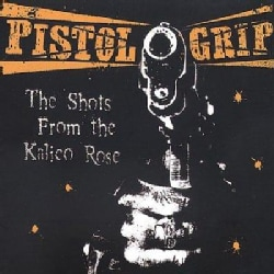 Pistol Grip - The Shots from the Kalico Rose