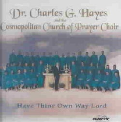 Charles G. Hayes - Have Thine Own Way Lord