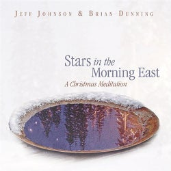JOHNSON/DUNNING - STARS IN THE MORNING EAST-A CHRISTMAS MEDITATION