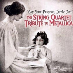 Various - String Quartet Tribute to Metallica: Say Your Prayers, Little One